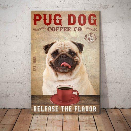 Pug Dog Coffee Company Canvas - Release the flavor - Anniversary Birthday Christmas Housewarming Gift Home