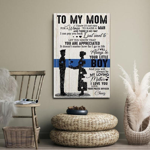 Personalized Mothers day Canvas - Gift for mom from son - Always be my loving mother Love your police offficer Unframe Canvas