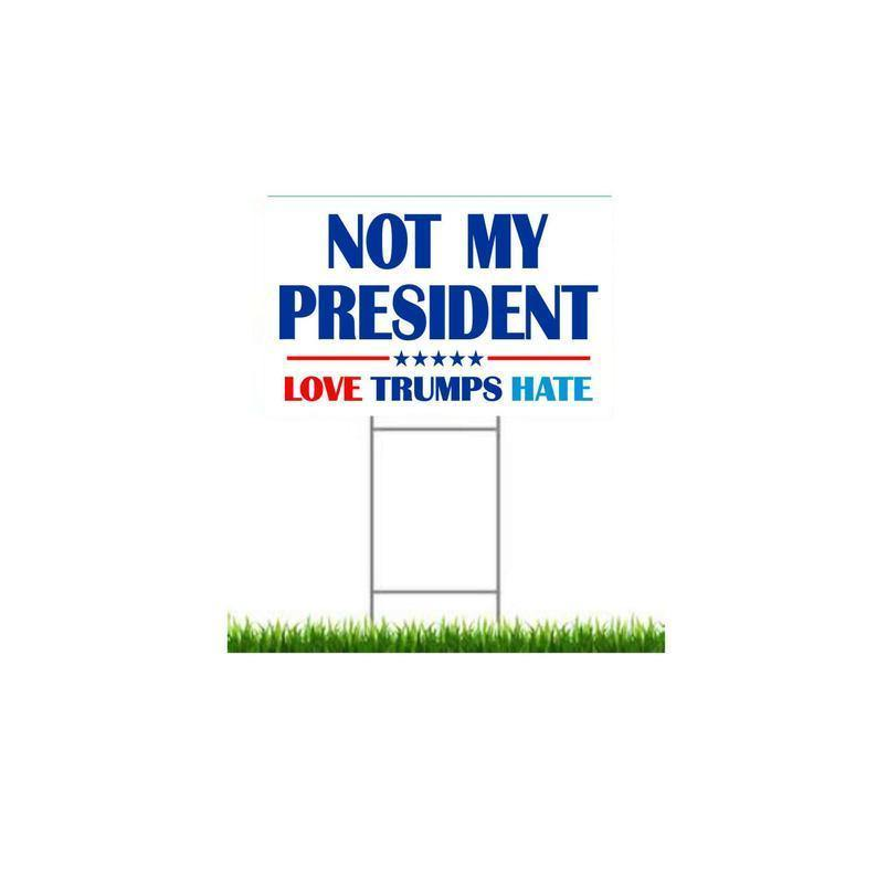 Dr Not My President Love Trumps Hate- Yard Sign