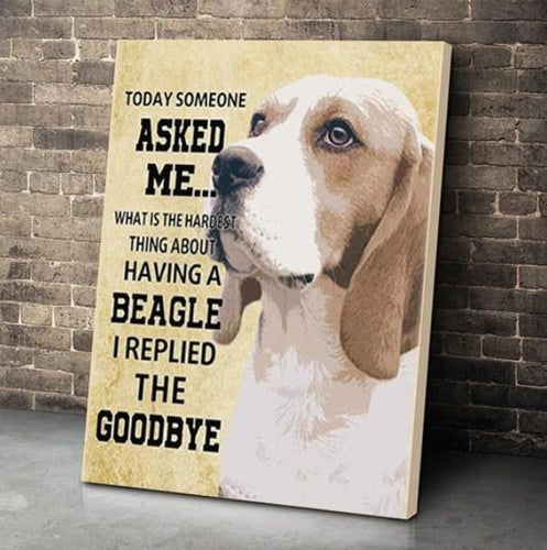 BEAGLE DOG CANVAS PRINTS WALL ART - TODAY SOMEONE ASKED ME WHAT IS THE HARDEST THING ABOUT HAVING A BEAGLE