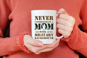 Mothers day White Mug - Gift for veteran mom from son/daughter - Bever underestimate a Military mom mug