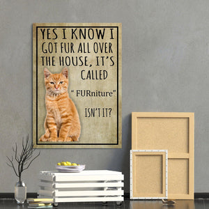 Tabby Cat Canvas Prints- Anniversary, Birthday, Housewarming, Christmas gift - Yes I Know I Got Fur All Over The House It's Called Furniture