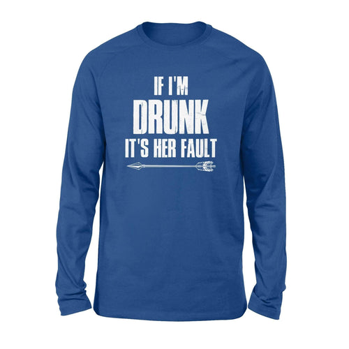 If I'm Drunk It's Her Fault Long Sleeve - Family Presents