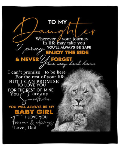 Lion Blanket - To My Daughter Wherever Your Journey In Life May Take You From Dad - Gift For Daughter - Birthday, Christmas Fleece Blanket - Family Presents - Great Blanket, Canvas, Clothe, Gifts For Family
