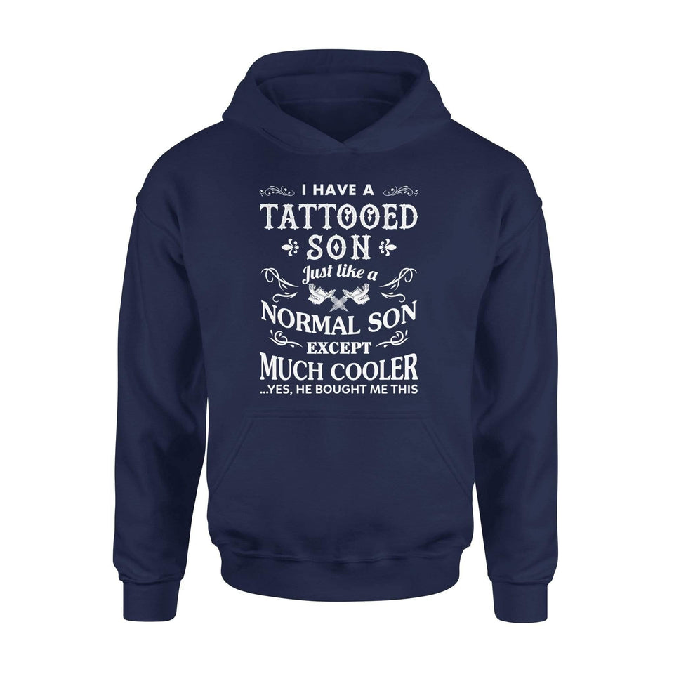 I Have A Tattooed Son Hoodie - Family Presents