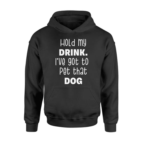 hold my drink i've got pet dog - Standard Hoodie - Family Presents