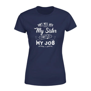 Don't Mess With My Sister Premium Women's Tee - Family Presents