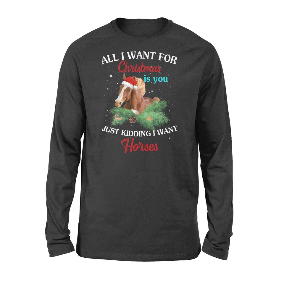 All I want for Christmas is you just kidding I want horses - Standard Long Sleeve - Family Presents
