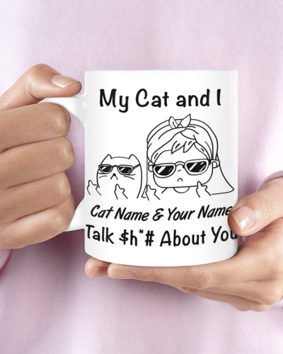 My Cat and I talk Sh*# about you White Mug