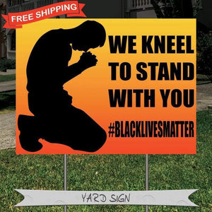 Black Lives Matter / Racial Equality / Stand With You / Take A Knee Yard Sign, Stake Included