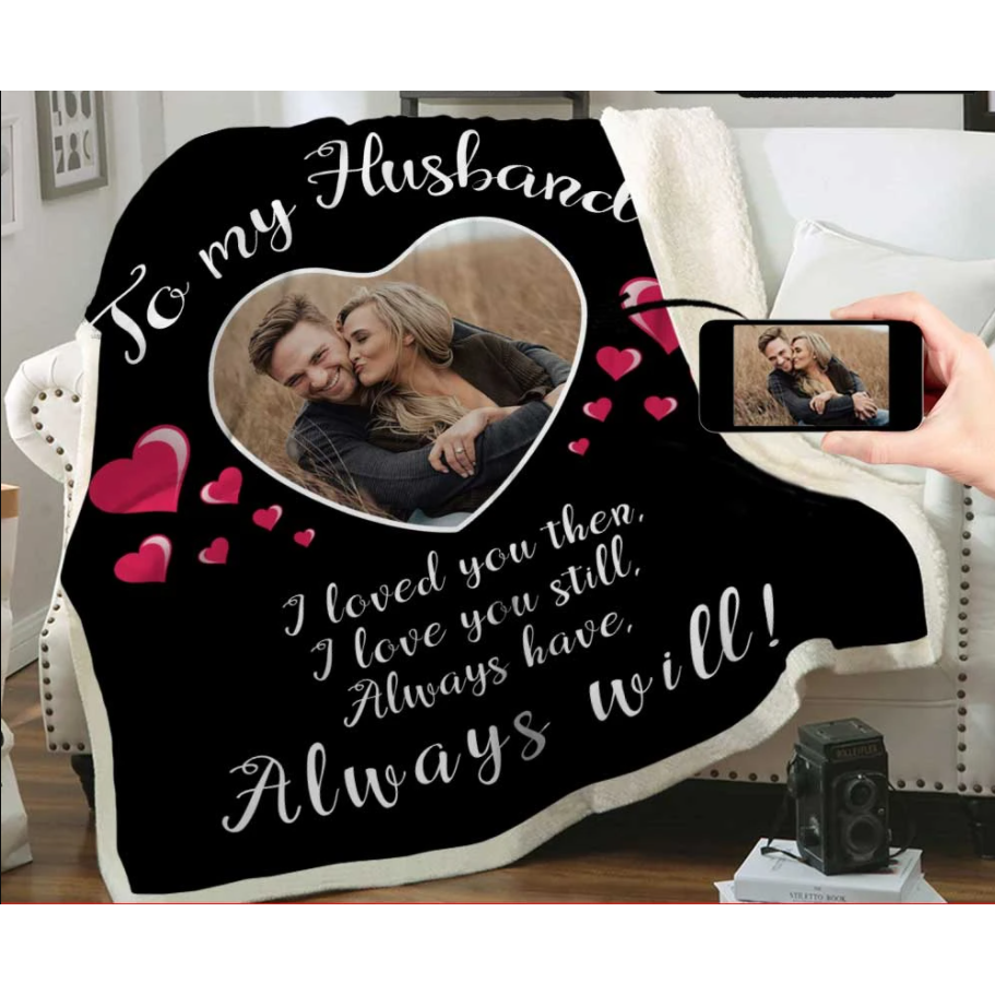 Personalized Blanket - Valentine gift for him - To My Husband - I Loved You Then. I Love You Still. Always Have. Always Will - Family Presents - Great Blanket, Canvas, Clothe, Gifts For Family