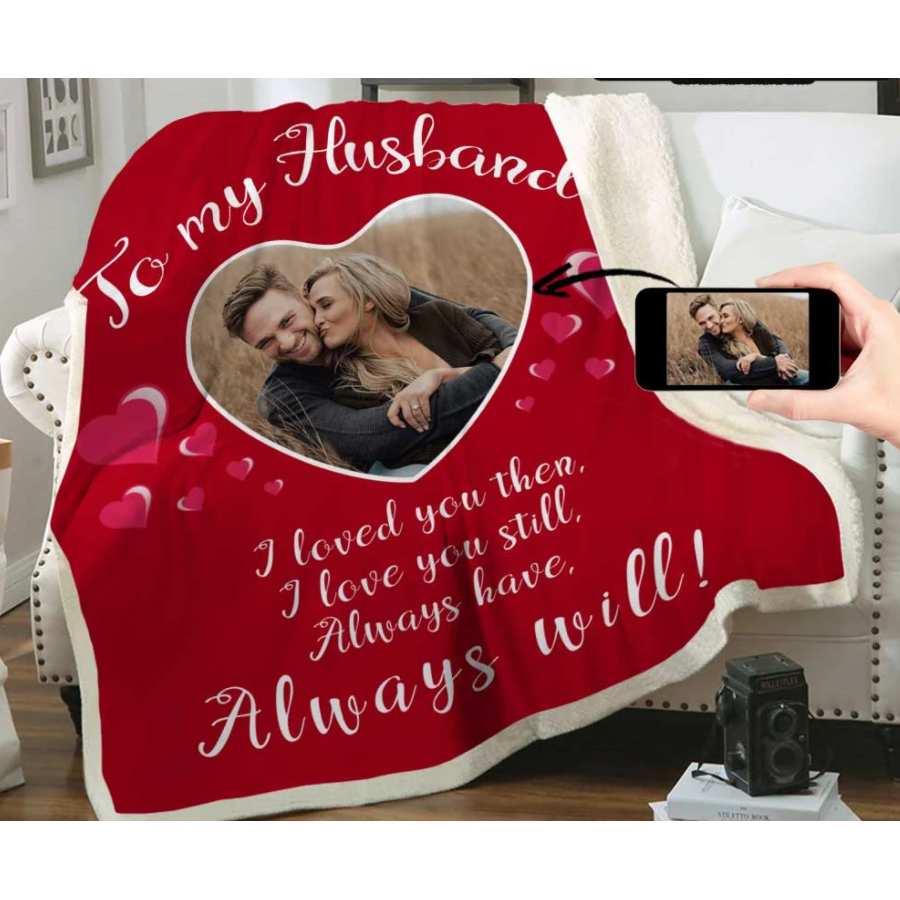 Personalized Blanket - Valentine gift for him - To My Husband - I Loved You Then. I Love You Still. Always Have. Always Will