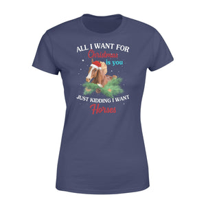 All I want for Christmas is you just kidding I want horses - Standard Women's T-shirt - Family Presents