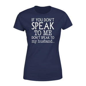 Dont Speak To Me Premium Women's Tee - Family Presents