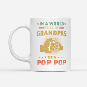 in a world full of grandpas pop pop - White Mug