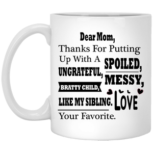 """Dear Mom Thanks For Putting A With A Spoiled, Ungrateful, Messy, Bratty Child Like My Sibling""     Coffee Mug"