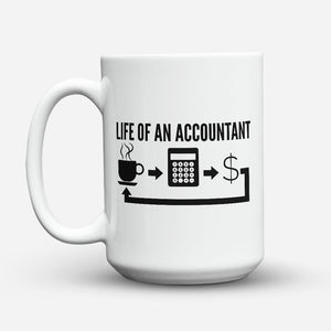 "Limited Edition - ""Life Of An Accountant"" 15oz Mug"