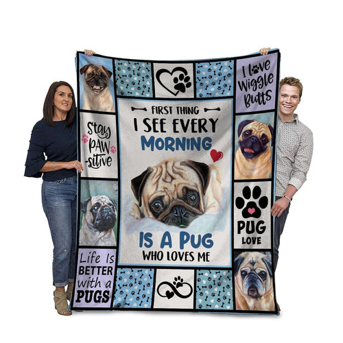 Pug First Thing I See Every Morning Is A Pug Who Loves Me Fleece Blanket - Family Presents - Great Blanket, Canvas, Clothe, Gifts For Family