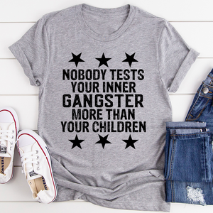 Nobody Test Your Inner Gangster More Than Your Children Tee