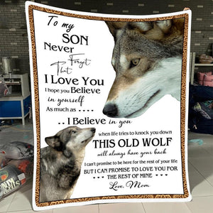 Son Blanket - To My Son Never Forget That I love you I hope you believe in yourself From Mom Wolf Fleece Blanket