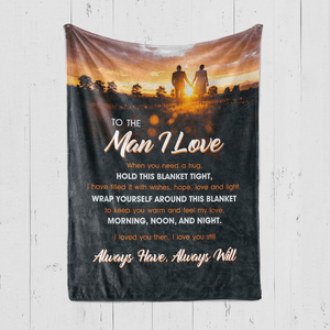 To the Man I Love - Blanket Get your Man this Premium Blanket that will surely keep his body and heart warm