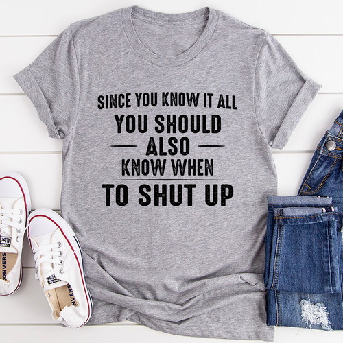 Since You Know It All Tee