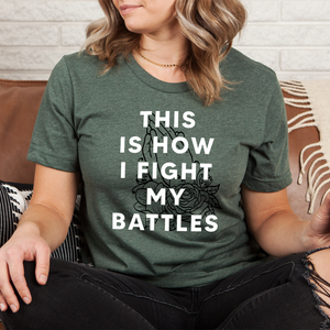 This Is How I Fight My Battles Tee
