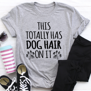 This Totally Has Dog Hair On It Tee