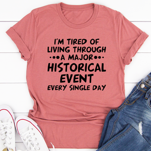 I'm Tired Of Living Through A Major Historical Event Tee