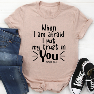 When I Am Afraid I Put My Trust In You Tee