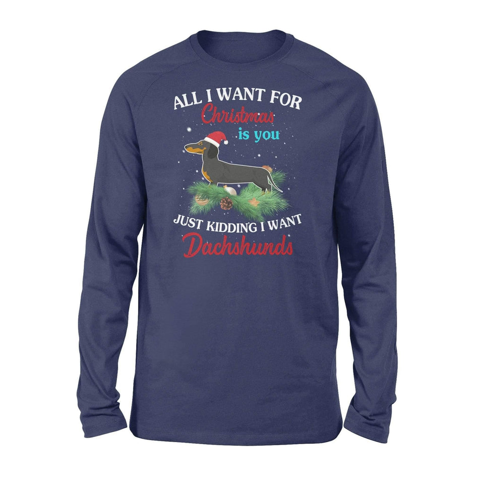 All I want for Christmas is you just kidding I want dáchhunds - Standard Long Sleeve - Family Presents