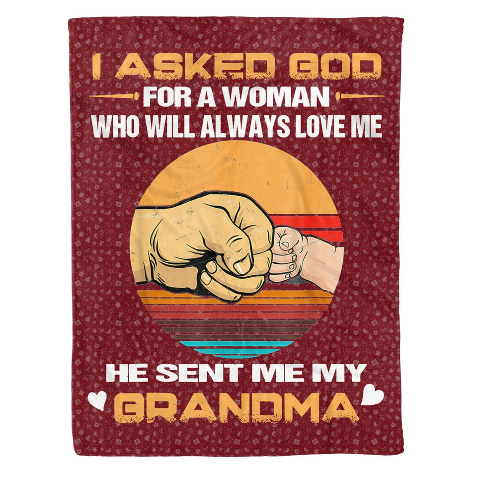 I Asked God For A Woman Who Will Always Love Me My Grandma - Fleece Blanket