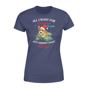 All I want for Christmas is you just kidding I want corgi - Standard Women's T-shirt - Family Presents