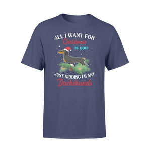 All I want for Christmas is you just kidding I want dáchhunds - Standard T-shirt - Family Presents