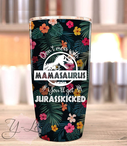 Don't Mess With Mamasaurus You'll Get Jurasskicked Tumbler -  Mother's Day Coffee Mug Travel Tumbler