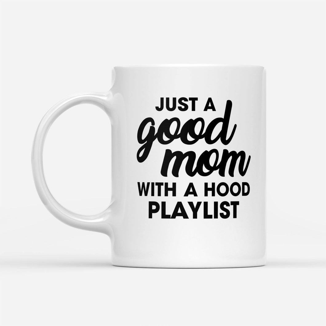 just a good mom with a hood playlist - White Mug