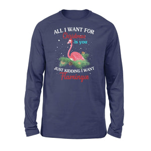All I want for Christmas is you just kidding I want Flamingos - Standard Long Sleeve - Family Presents