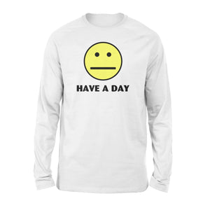 Have A Day - Standard Long Sleeve - Family Presents