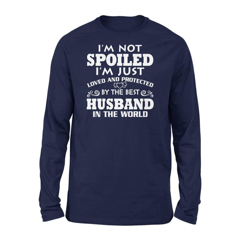 I'm Not Spoiled Loved Protected By Husband Long Sleeve - Family Presents