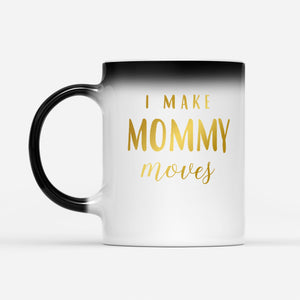 i make mommy moves - Color Changing Mug - Family Presents - Great Blanket, Canvas, Clothe, Gifts For Family