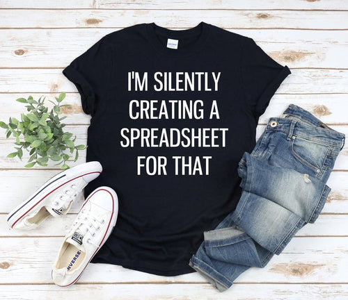 I'm Silently Creating A Spreadsheet For That Shirt, Data Analyst T-Shirt, Accountant Shirt, Gift For Boss, Office Worker Tee, Coworker Gift