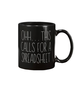 Ohh this calls for a Spreadsheet, CPA Gift, Tax Prep Mug, Accountant, Engineer, Nerd Gift, Office Mug 11oz or 15oz Black or White Mug Funny