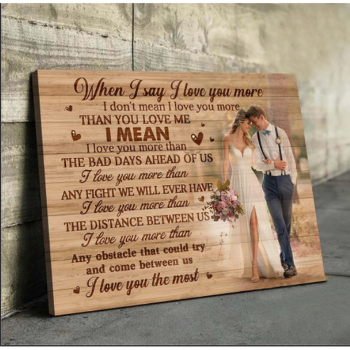 PERSONALIZED CANVAS - HUSBAND AND WIFE CUSTOM PHOTO CANVAS - WHEN I SAY I LOVE YOU MORE - Family Presents - Great Blanket, Canvas, Clothe, Gifts For Family