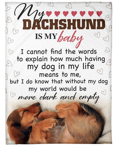 Dachshund Dog Blanket My Dachshund Is My Baby I Cannot Find The Words, More Dark And Empty Fleece Blanket