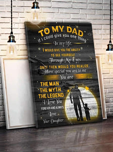 Dad Canvas - To my Dad If I Could give you one thing in my life I would give you the ability to see yourself throush my eyes the man the myth the legend from Daughter Matte Canvas - Family Presents