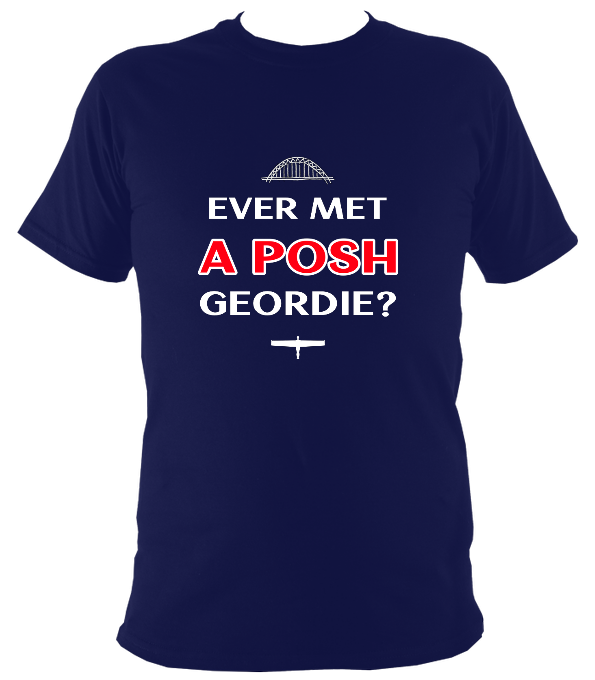Ever Met A Posh Geordie? Original T-Shirt