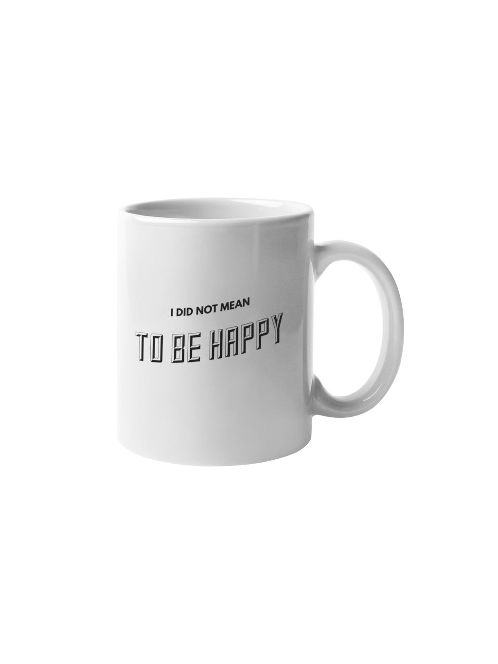 I Did Not Mean To Be Happy Original Mug Ceramic