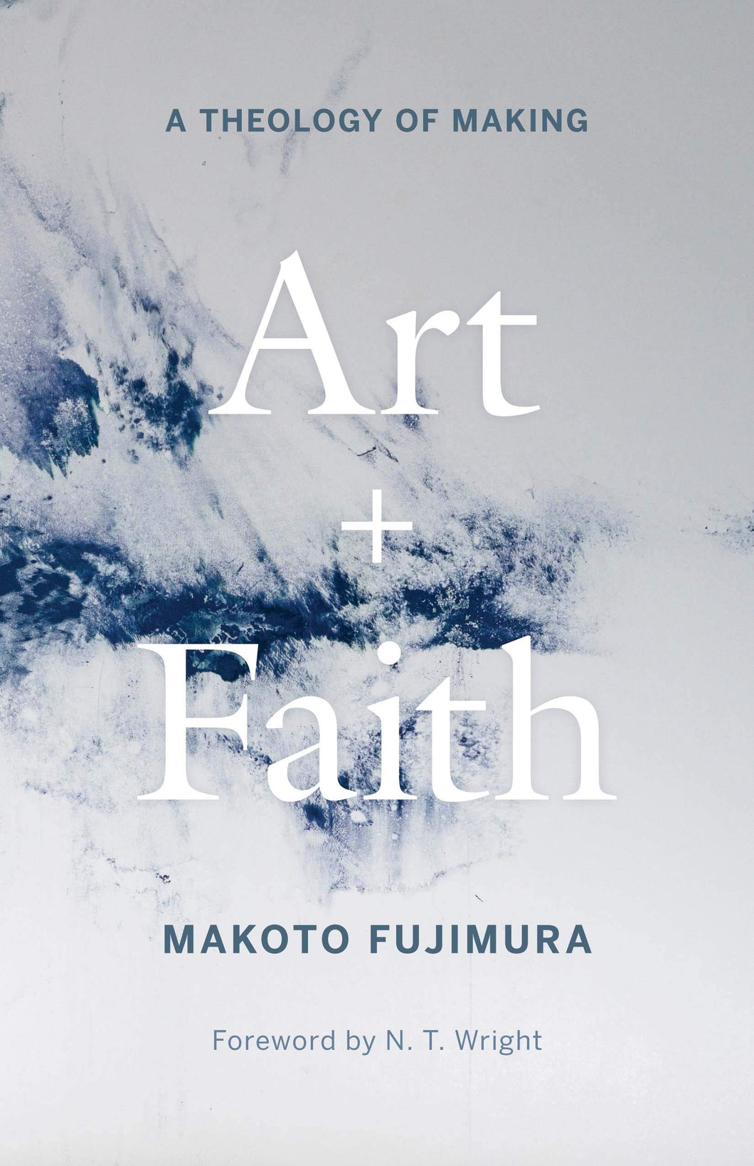 Makoto Fujimura - Art and Faith: A Theology of Making (Signed & Inscribed)