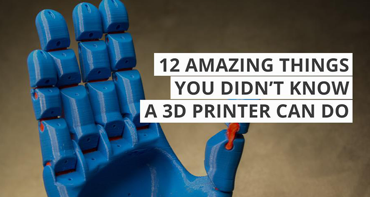 12 Amazing Things You Didn't Know A 3D Printer Can Do
