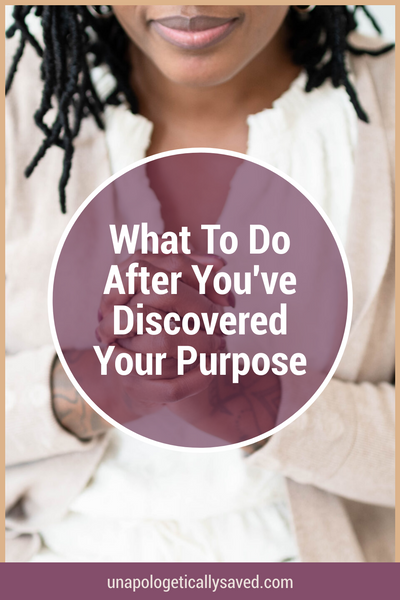 What To Do After You've Discover Your Purpose